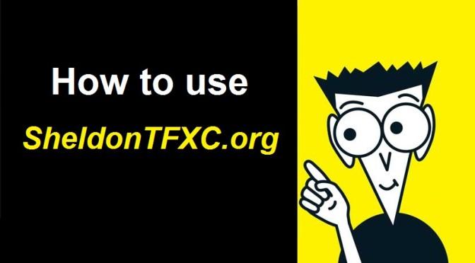 How to use SheldonTFXC.org