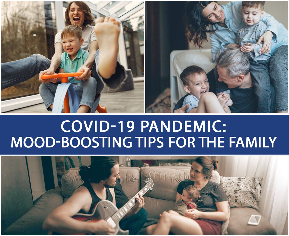 COVID-19 PANDEMIC MOOD-BOOSTING TIPS FOR THE FAMILY