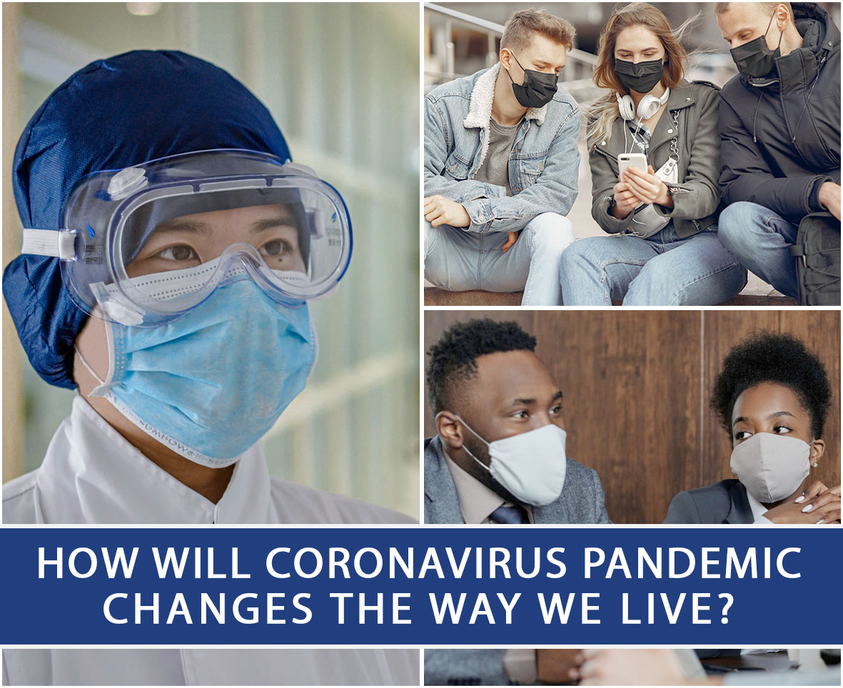 How Will Coronavirus Pandemic Changes The Way We Live