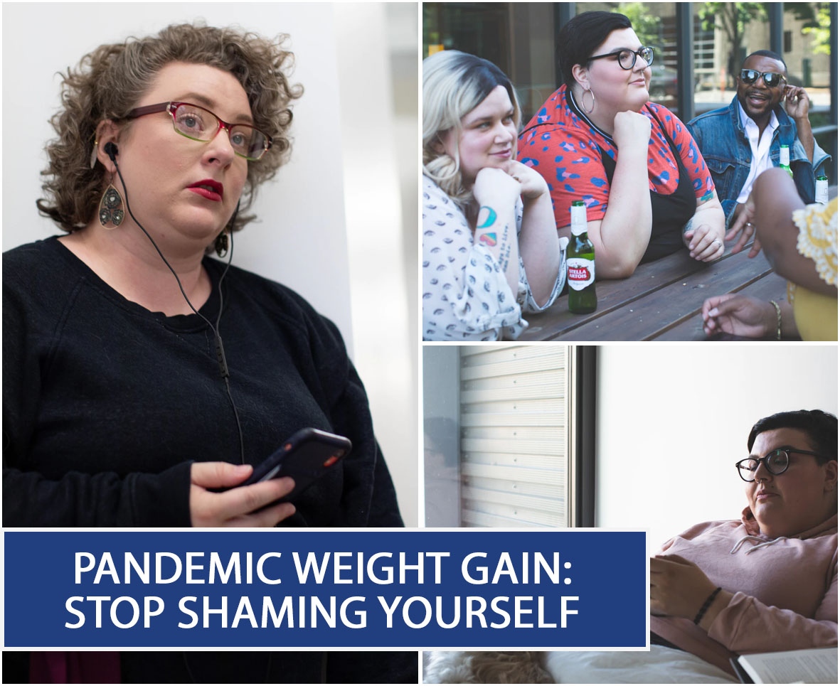 PANDEMIC WEIGHT GAIN STOP SHAMING YOURSELF