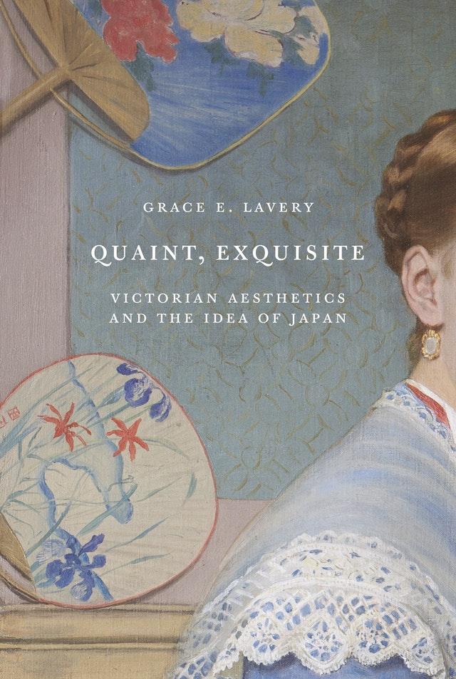 Quaint, Exquisite: Victorian Aesthetics and the Idea of Japan (2019)