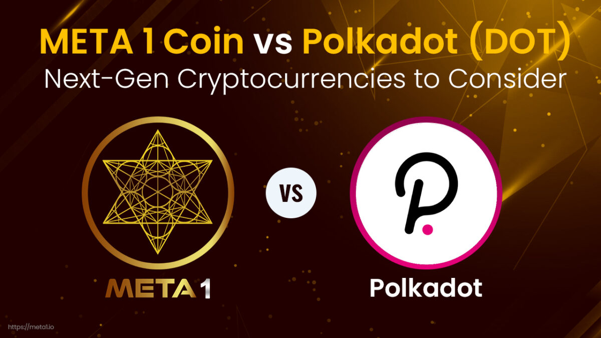 Polkadot (DOT) vs META 1 Coin – Next-Gen Cryptocurrencies to Consider