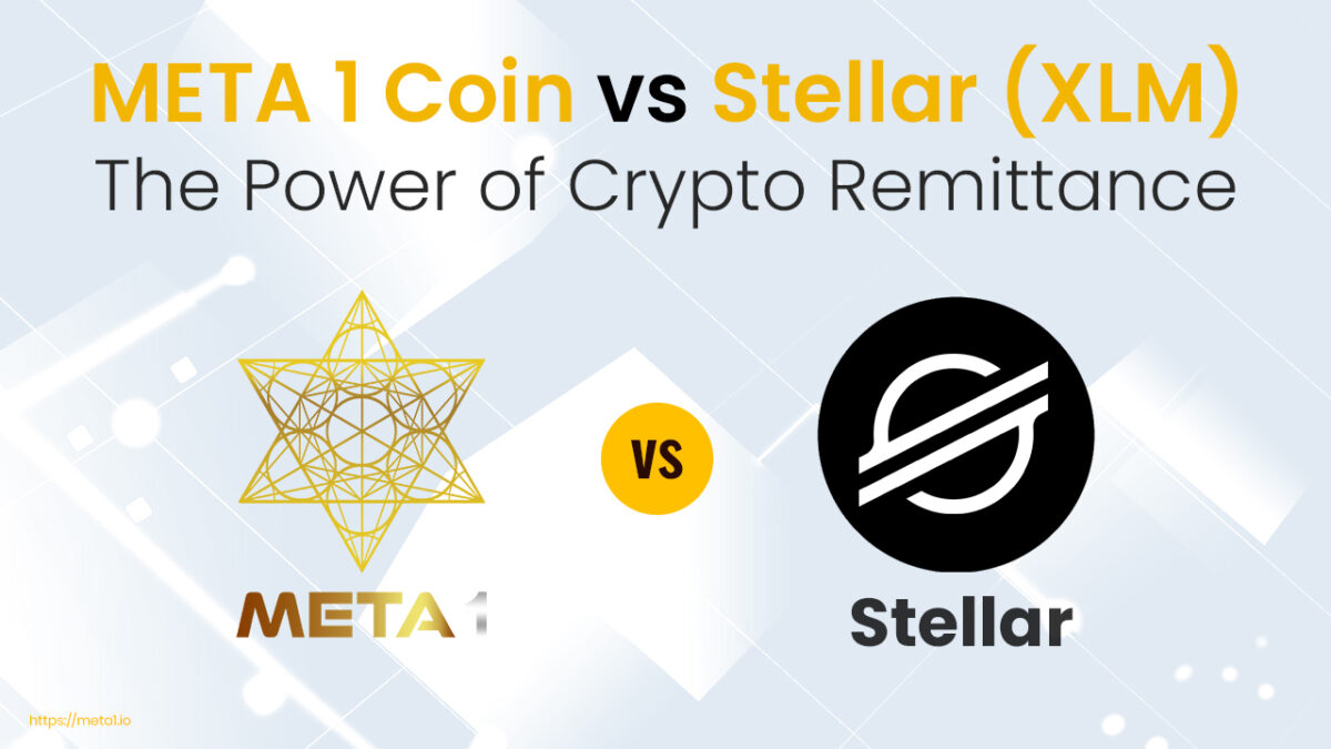 Stellar (XLM) vs META 1 Coin – The Power of Crypto Remittance
