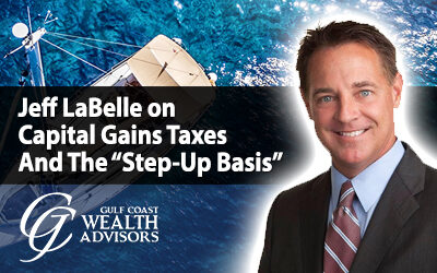 """Jeff LaBelle on Capital Gains Taxes And The """"Step-Up Basis"""""""