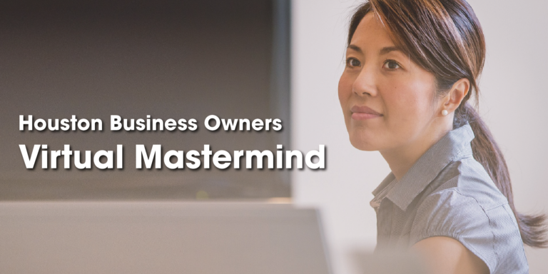 Houston Business Owners Virtual Mastermind