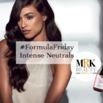 Formula Friday Intense Neutrals