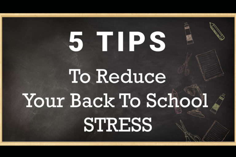 Five Tips To Reduce Your Back To School Stress