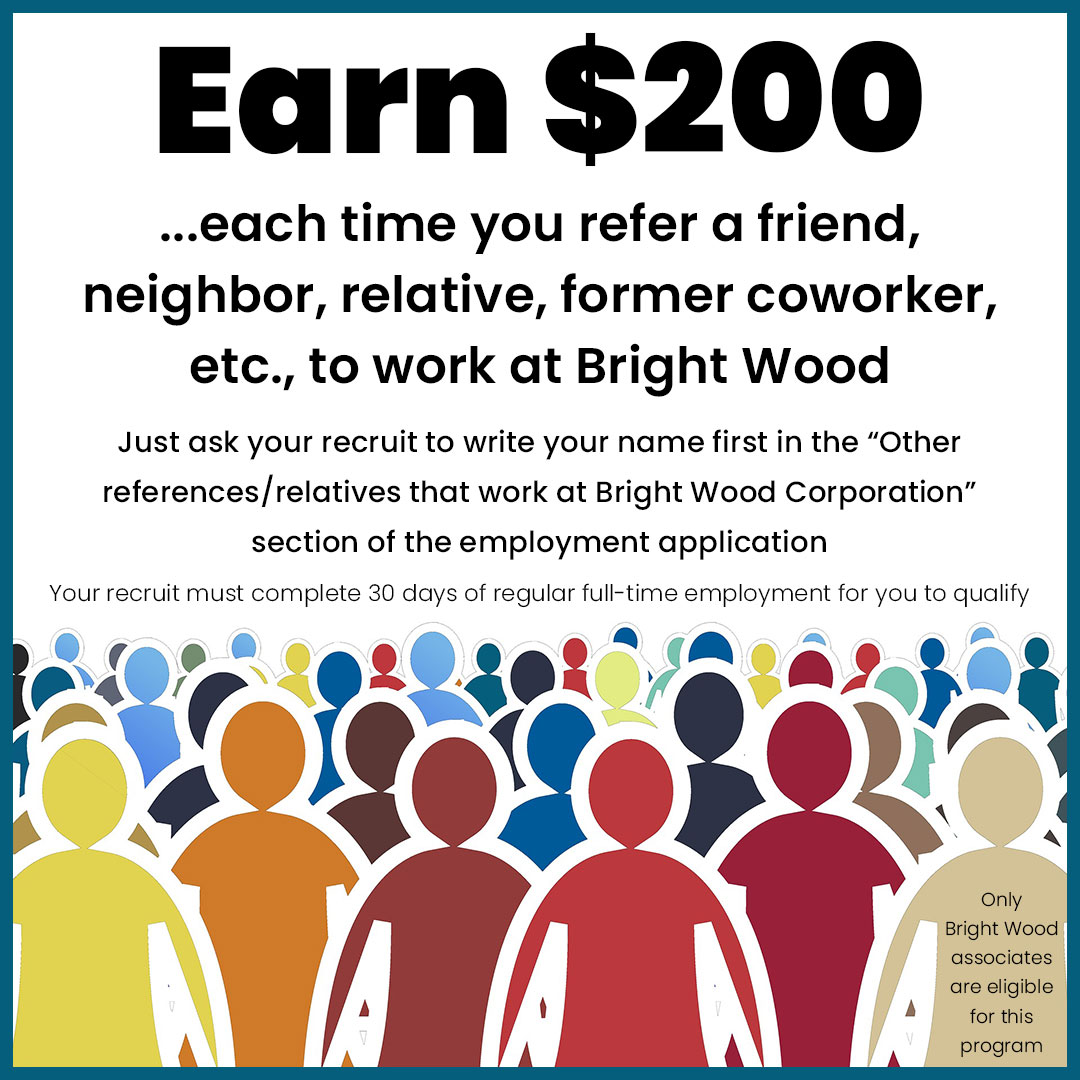 Earn $200 each time you refer someone to work at Bright Wood