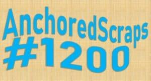 AnchoredScraps 1200 Daily Blog Post
