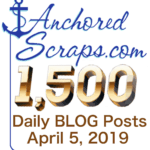 Read more about the article Celebrating AnchoredScraps 1500 Daily Blog Post Today