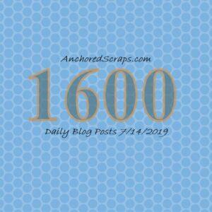 AnchoredScraps 1600 Daily Blog Posts Milestone