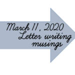 Read more about the article Letter Writing Musings March 11 2020