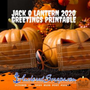 Jack O Lantern 2020 Greetings Printable #2027AnchoredScraps