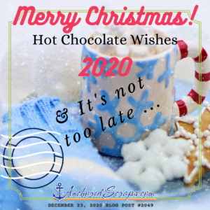 Merry Christmas! Hot Chocolate Wishes 2020 & it's not too late...