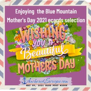 Enjoying the Blue Mountain Mother's Day 2021 ecards selection AnchoredScraps #2088