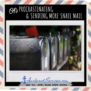 On Procrastinating & Sending more snail mail