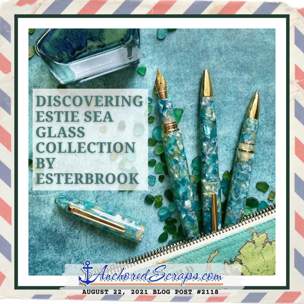 Discovering the Estie Sea Glass Collection by Esterbrook _AnchoredScraps #2118