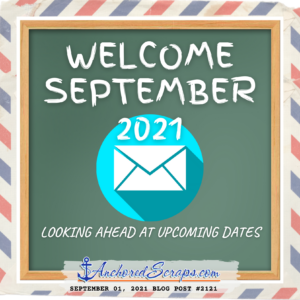 Welcome September 2021 Looking Ahead at Upcoming Dates_AnchoredScraps #2121