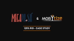 MegaPush and Mobytize 125 ROI Case Study