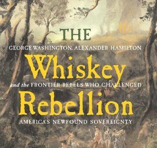 Book Review of 'The Whiskey Rebellion' by William Hogeland