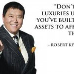 Robert Kiyosaki Don't buy luxuries