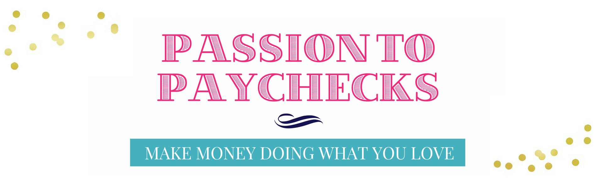 Passion to Paychecks banner