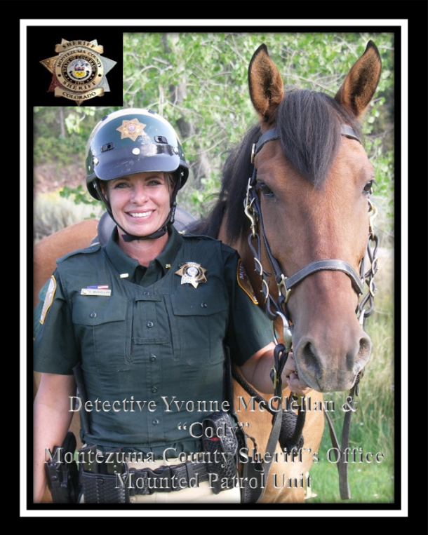 "Detective Yvonne McClellan & ""Cody"" Montezuma County Sheriff's Office Mounted Patrol Unit"
