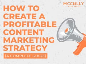 This Is How to Create a Profitable Content Marketing Strategy Using 7 Essential Steps