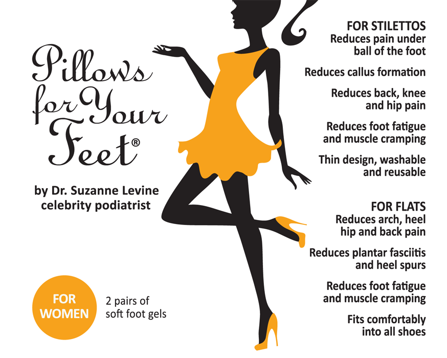 Pillows For Your Feet invented by Dr. Suzanne Levine, are soft foot gels for women that help reduce pain under ball of the foot, reduce callus formation, helps with back, knee and hip pain, reduces muscle foot cramping and fatigue. These foot gels have been designed to fit comfortably into all shoes and can be washed and reused.