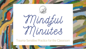 Mindful Minutes for the Trauma-Sensitive Classroom