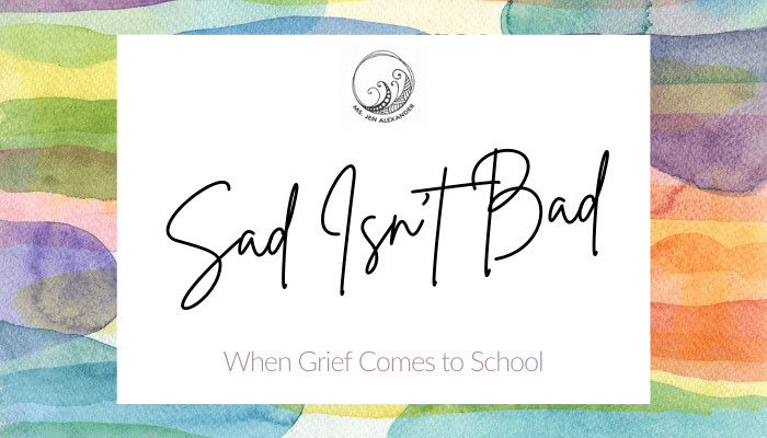 When Grief Comes to School: Sad Isn't Bad