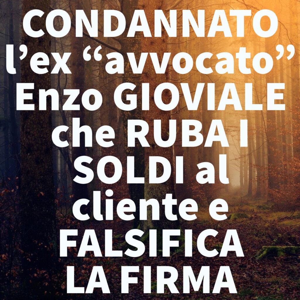 """CONDANNATO l'ex """"avvocato"""" Enzo GIOVIALE che RUBA I SOLDI al cliente e FALSIFICA LA FIRMA"""