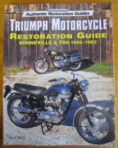 TRIUMPH BONNEVILLE TR6 MOTORCYCLE RESTORATION GUIDE BOOK MANUAL 1956-83 TT T120C - LITERATURE