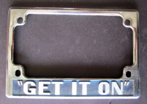 """""""GET IT ON"""" VINTAGE CALIFORNIA MOTORCYCLE LICENSE PLATE FRAME 1970s to PRESENT DAY - MEMORABILIA"""