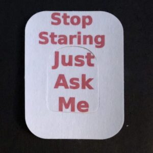 Stop Staring Just Ask Me Designed precut adhesive patch to secure all diabetic devices