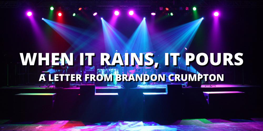 WHEN IT RAINS, IT POURS: A LETTER FROM BRANDON CRUMPTON