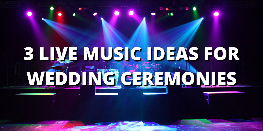 3 LIVE MUSIC IDEAS FOR WEDDING CEREMONIES