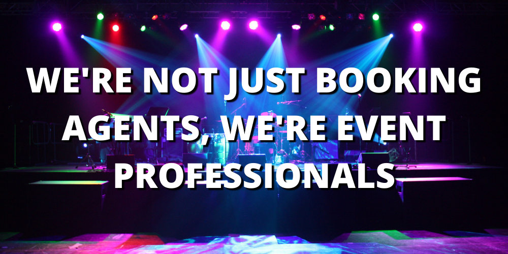 WE'RE NOT JUST BOOKING AGENTS, WE'RE EVENT PROFESSIONALS