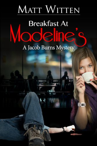 BREAKFAST AT MADELINE'S, a Jacob Burns mystery, by Matt Witten