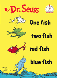 One Fish Two Fish Red Fish Blue Fish, a seminal work of literature