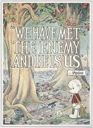 We Have Met the Enemy and He is Us, by Walt Kelly