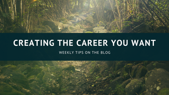 Weekly Tips for Creating the Career You Want!