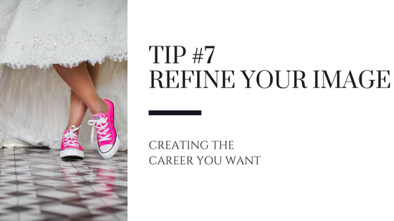 Creating the Career You Want – Tip #7