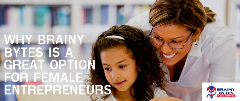 Why Brainy Bytes is a Great Option for Female Entrepreneurs