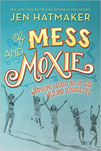 Book: Of Mess and Moxie by Jen Hatmaker