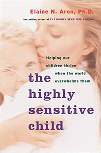 Book: The Highly Sensitive Child by Elaine Aron