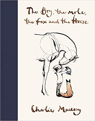Book: The Boy, the mole, the fox and the Horse by Charlie Mackery
