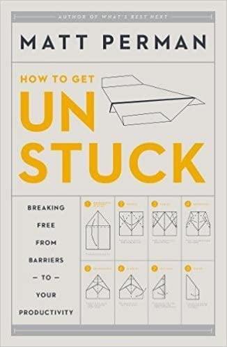Book: How to get Un Stuck by Matt Perman