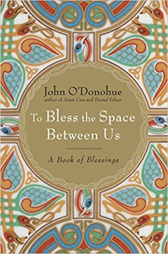 Book: To Bless the Space Between Us by John O'Donohue