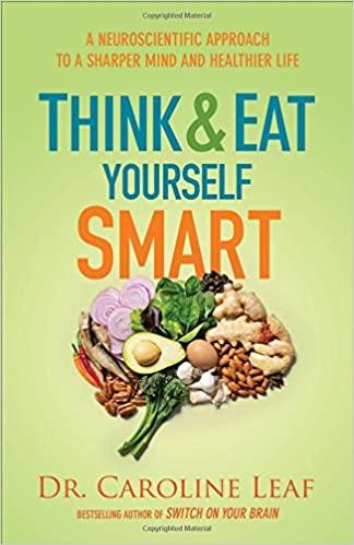 Book: Think & Eat Yourself Smart by Dr. Caroline Leaf